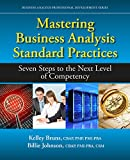 Mastering Business Analysis Standard Practices: Seven Steps to the Next Level of Competency (Business Analysis Professional Development)