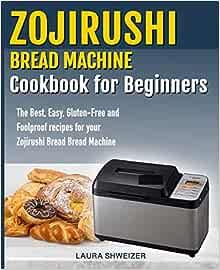 Zojirushi Bread Machine Cookbook for beginners: The Best ...