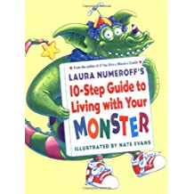 Laura Numeroff's 10-Step Guide To Living With Your Monster: Written by Laura J Numeroff, 2002 Edition, Publisher: Balzer & Bray [Hardcover]