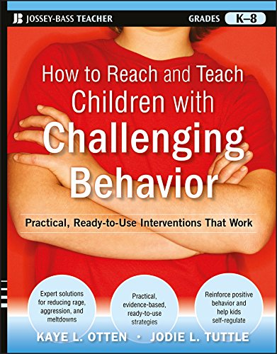 How to Reach and Teach Children with Challenging Behavior (K-8): Practical, Ready-to-Use Interventions That Work (J-B Ed: Reach and Teach) (Strategies For Managing Challenging Behaviour In The Classroom)