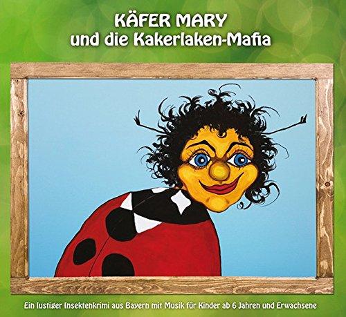 Käfer Mary und die Kakerlaken-Mafia: Ein lustiger Insektenkrimi aus Bayern mit Musik für Kinder ab 6 Jahren und Erwachsene