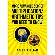 More Advanced Secret Multiplication/Arithmetic Tips You Need to Know!: Advanced Speed Math Tips, Fast, Rapid, Quick, Mental Vedic Math, for Kids, & Adults; Made Easy, and Simple