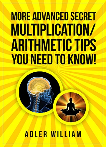More Advanced Secret Multiplication/Arithmetic Tips You Need to Know: Advanced Speed Math Tips Fast Rapid Quick Mental Vedic Math for Kids amp Adults Made Easy and Simple