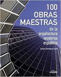 100 Obras maestras de la arquitectura moderna española General: Amazon.es: Domínguez Uceta, Enrique: Libros