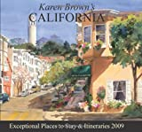 Karen Brown's California 2009: Exceptional Places to Stay & Itineraries (Karen Brown's California: Exceptional Places to Stay & Itineraries)