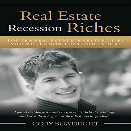 Real Estate Riches: Top Ten Real Estate Investing Tips You Must Know That Don't Suck! by Cory Boatright
