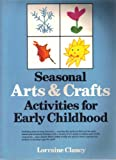 Seasonal Arts and Crafts Activities for Early Childhood, Lorraine Clancy, 013796806X