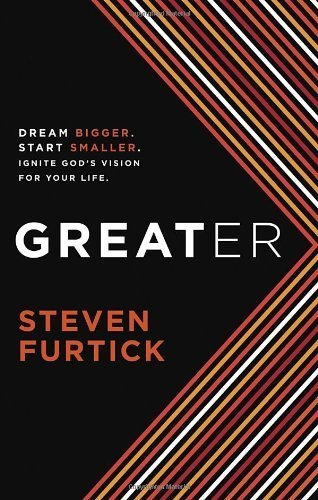 Download Greater: Dream Bigger. Start Smaller. Ignite God's Vision for Your Life. by Furtick, Steven (unknown Edition) [Hardcover(2012)] PDF