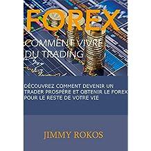 Forex, Comment Vivre du Trading: Découvrez Comment Devenir un Trader Prospère et Obtenir le Forex pour le Reste de Votre Vie (French Edition)