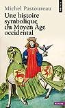 Une histoire symbolique du Moyen Age occidental par Pastoureau