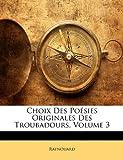 Choix des Poésies Originales des Troubadours, Raynouard, 1146195664