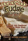 Homemade Fudge Recipes: 50+ Easy Old Fashioned Delicious Fudge Recipes