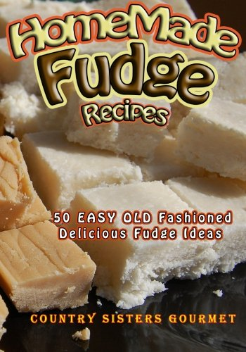Homemade Fudge Recipes: 50+ Easy Old Fashioned Delicious Fudge Recipes