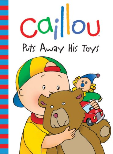 Caillou: Puts Away His Toys (Backpack Series) Text fb2 ebook