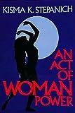 An Act of Woman Power, Kisma Stepanich, 0914918931