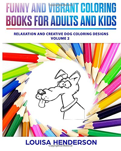 Funny And Vibrant Coloring Books For Adults And Kids: Relaxation And Creative Dog Coloring Designs (Dog Coloring Series) (Volume 2) pdf epub