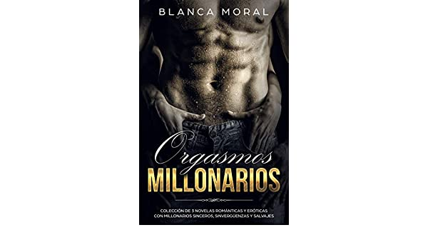 Orgasmos Millonarios: Colección de 3 Novelas Románticas y ...