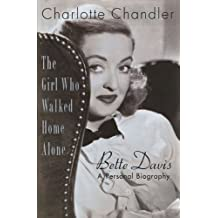 The Girl Who Walked Home Alone: Bette Davis - A Personal Biography