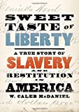 "W. Caleb McDaniel, ""Sweet Taste of Liberty: A True Story of Slavery and Restitution in America"" (Oxford UP, 2019)"