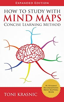 How to Study with Mind Maps: The Concise Learning Method for Students and Lifelong Learners (Expanded Edition) by [Krasnic, Toni]