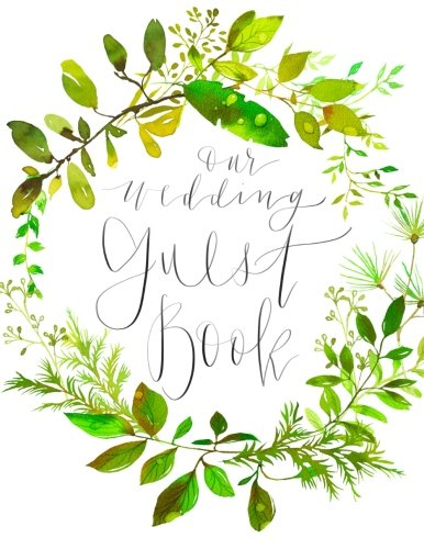 Our Wedding Guest Book: Beautiful wedding calligraphy guest book with water colour wedding floral design; simple & elegant wedding guest sign in book/ ... book for classic or rustic celebrations.