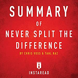 Summary of Never Split the Difference by Chris Voss and Tahl Raz Audiobook