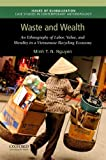 Waste and Wealth: An Ethnography of Labor, Value, and Morality in a Vietnamese Recycling Economy (Issues of Globalization:Case Studies in Contemporary Anthropology)