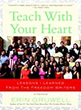 Teach with Your Heart: Lessons I Learned from The Freedom Writers, Erin Gruwell, 0767915844