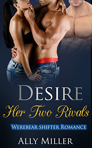 Desire: Her Two Rivals: Werebear Shifter Romance by [Miller, Ally]