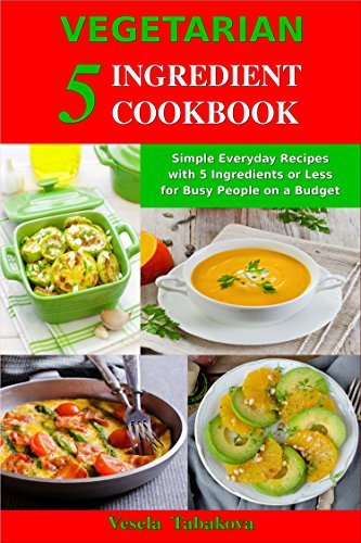 Vegetarian 5 ingredient cookbook simple everyday recipes with 5 vegetarian 5 ingredient cookbook simple everyday recipes with 5 ingredients or less for busy people forumfinder Image collections