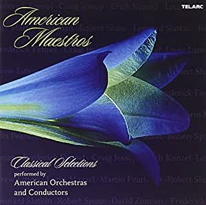 American Maestros: Classical Selections Performed By American Orchestras and Conductors