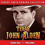 Texas John Alden: Robert Ervin Howard Collection, Book 10 | Robert Ervin Howard