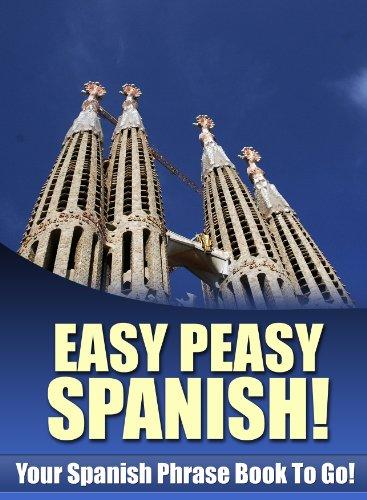 Easy Peasy Spanish Phrase Book! Your Spanish Language Phrasebook To Go!