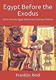 Egypt Before the Exodus: Life in Ancient Egypt before the Coming of Moses