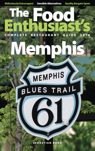 Memphis - 2016 (The Food Enthusiast's Complete Restaurant Guide)