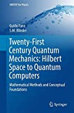 Twenty-First Century Quantum Mechanics: Hilbert Space to Quantum Computers: Mathematical Methods and Conceptual Foundations (UNITEXT for Physics)