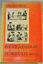 POLÍTICA ESCOLAR DE ESPAÑA EN EL SIGLO XIX 1808-1833: Amazon.es ...