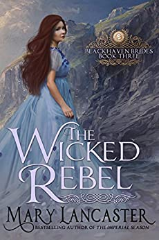 The Wicked Rebel (Blackhaven Brides Book 3) by [Lancaster, Mary, Publishing, Dragonblade]