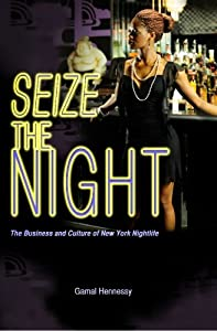 Seize the Night: The Business and Culture of New York Nightlife