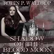 Shadow of the Blood Moon: Blood Moon, Book 2 | Robin P. Waldrop