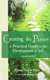 Creating the Person: A Practical Guide to the Development of Self Revised Edition