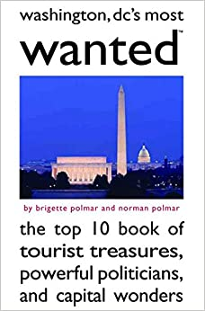Washington DC's Most Wanted: The Top Ten Book of Tourist Treasures, Powerful Politicians and Capital Wonders (Most Wanted Series)