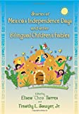 Stories of Mexico's Independence Days and Other Bilingual Children's Fables (English and Spanish Edition) by Torres, Eliseo, Sawyer, Timothy L. (2005) Paperback