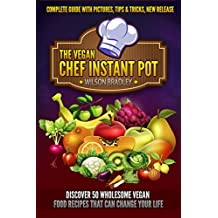Vegan Chef Instant Pot:discover 50 wholesome vegan food recipes that can change your life