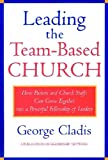 Leading the Team-Based Church: How Pastors and Church Staffs Can Grow Together into a Powerful Fellowship of Leaders (A Publication of Leadership Netw