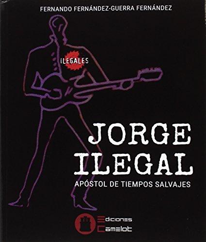 JORGE ILEGAL: ÁPOSTOL DE TIEMPOS SALVAJES