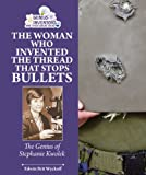 img - for The Woman Who Invented the Thread That Stops Bullets: The Genius of Stephanie Kwolek (Genius at Work! Great Inventor Biographies) book / textbook / text book