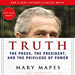 Truth: The Press, the President, and the Privilege of Power | Mary Mapes