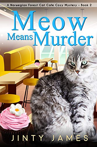 Meow Means Murder: A Norwegian Forest Cat Café Cozy Mystery (Norwegian Forest Cat Café Cozy Mystery  Book 2)