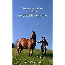 Comment mon cheval a survécu à la myopathie atypique (French Edition)